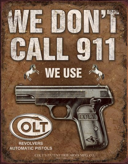 We Dont Call 911 We Use Colt